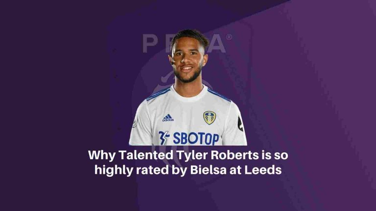 Why Talented Tyler Roberts is so highly rated by Bielsa at Leeds-2