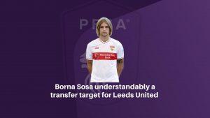 Borna Sosa understandably a transfer target for Leeds United